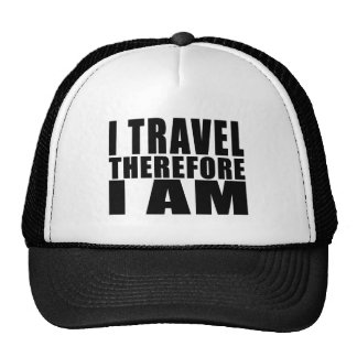 Funny Quote Traveling I Travel Therefore I Am Mesh Hats