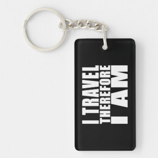 Funny Quote Traveling : I Travel Therefore I Am Double-Sided Rectangular Acrylic Keychain