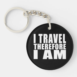 Funny Quote Traveling : I Travel Therefore I Am Single-Sided Round Acrylic Keychain