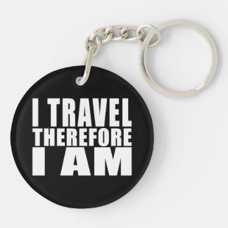 Funny Quote Traveling : I Travel Therefore I Am Double-Sided Round Acrylic Keychain