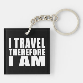 Funny Quote Traveling : I Travel Therefore I Am Double-Sided Square Acrylic Keychain