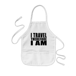 Funny Quote Traveling : I Travel Therefore I Am Kids' Apron