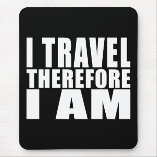 Funny Quote Traveling : I Travel Therefore I Am Mouse Pad