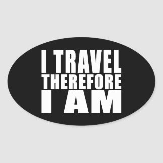 Funny Quote Traveling : I Travel Therefore I Am Oval Sticker