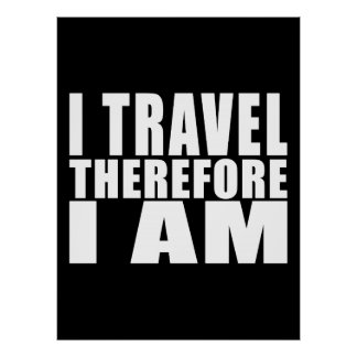 Funny Quote Traveling I Travel Therefore I Am Poster
