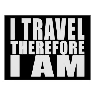 Funny Quote Traveling : I Travel Therefore I Am Poster