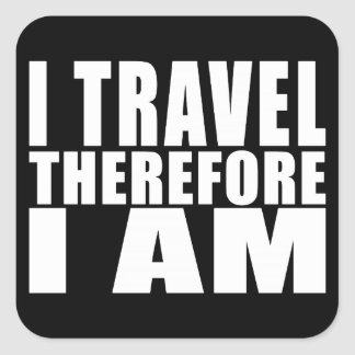 Funny Quote Traveling : I Travel Therefore I Am Square Sticker