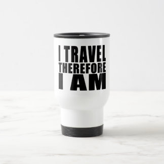 Funny Quote Traveling : I Travel Therefore I Am Travel Mug