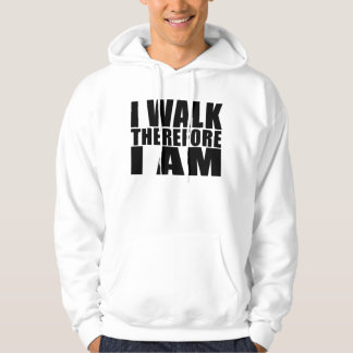 Funny Quote Walkers : I Walk Therefore I Am Hoodie