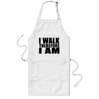 Funny Quote Walkers : I Walk Therefore I Am Long Apron