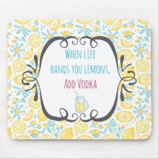 Funny Quote When Life Hands You Lemons, Add Vodka Mouse Pad
