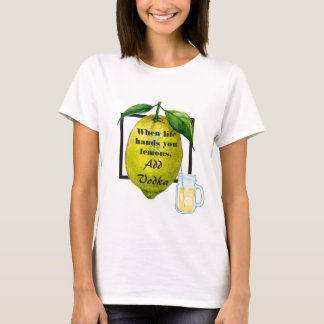 Funny Quote When Life Hands You Lemons, Add Vodka T-Shirt