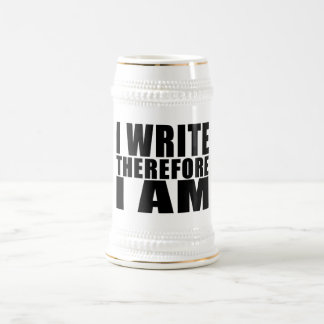 Funny Quote Writers : I Write Therefore I Am Beer Stein
