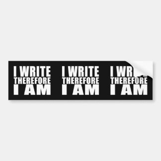 Funny Quote Writers : I Write Therefore I Am Car Bumper Sticker