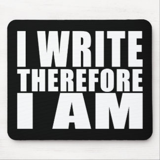 Funny Quote Writers : I Write Therefore I Am Mouse Pad