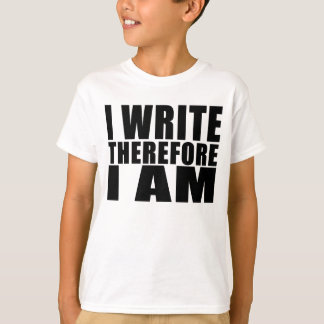 Funny Quote Writers : I Write Therefore I Am T-Shirt