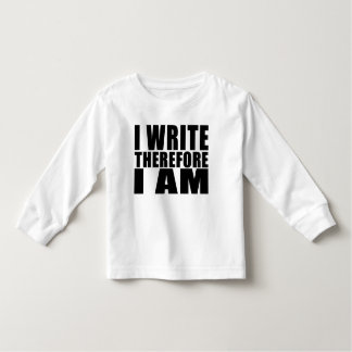 Funny Quote Writers : I Write Therefore I Am Toddler T-shirt