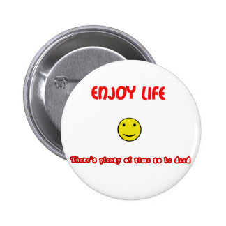 Funny quotes Enjoy life Pinback Button