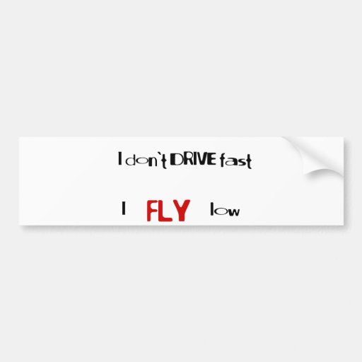 Funny quotes I don 39 t drive fast I fly low Car Bumper Sticker