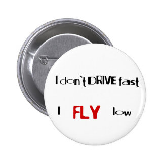 Funny quotes I don't drive fast,I fly low Pinback Buttons
