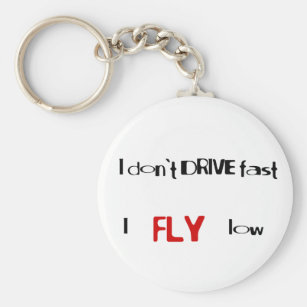 Captivating Funny Quotes I Donu0027t Drive Fast,I Fly Low Keychain