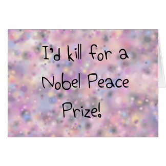 Funny quotes I'd kill for a Nobel Peace Prize Card