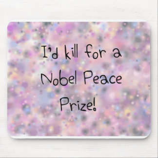 Funny quotes I'd kill for a Nobel Peace Prize Mouse Pad