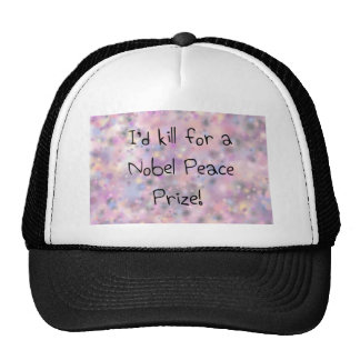 Funny quotes I'd kill for a Nobel Peace Prize Trucker Hat