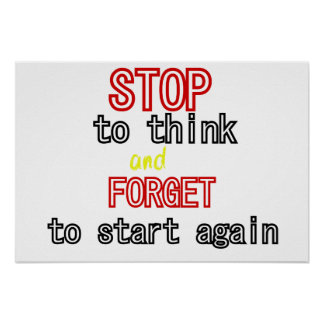 Funny quotes Stop to think and forget to start Posters