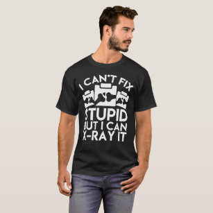 495a5153d9592 Funny Radiology Can t Fix Stupid but I Can X-Ray T-Shirt