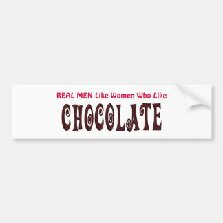Funny Real Men Like Women Who Like Chocolate Car Bumper Sticker