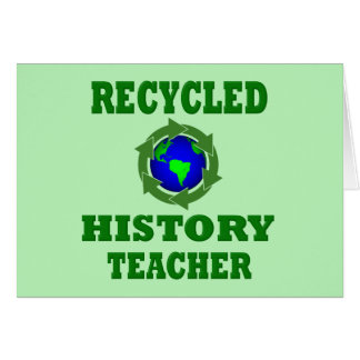 Funny Recycled History Teacher Greeting Card