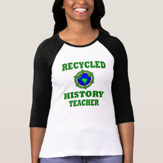 Funny Recycled History Teacher Tee Shirts