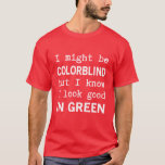 """Funny Red - Green Color Blindness T-Shirt<br><div class=""""desc"""">This red shirt is printed with the phrase,  """"I might be colorblind,  but I know I look good in green"""".</div>"""