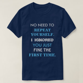 Funny Repeat Yourself T Shirt at Zazzle