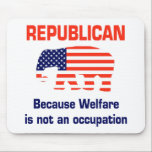 """Funny Republican - Welfare Mouse Pad<br><div class=""""desc"""">Republican - Because Welfare is not an occupation   Other Products with this message.    More products with this design</div>"""