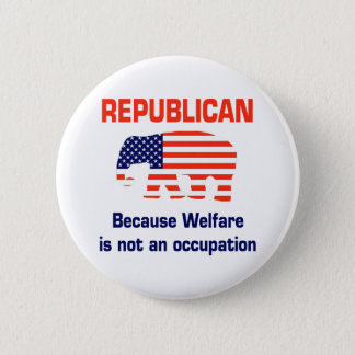 Funny Republican - Welfare Pinback Button