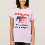 Funny Republican - Welfare T-Shirt