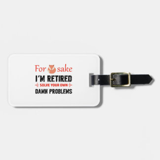 Funny Retired designs Luggage Tag