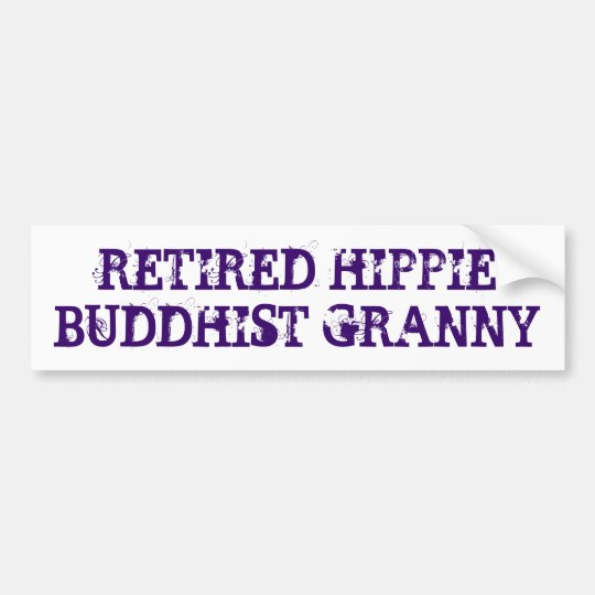 Funny retired hippie buddhist granny bumper sticker