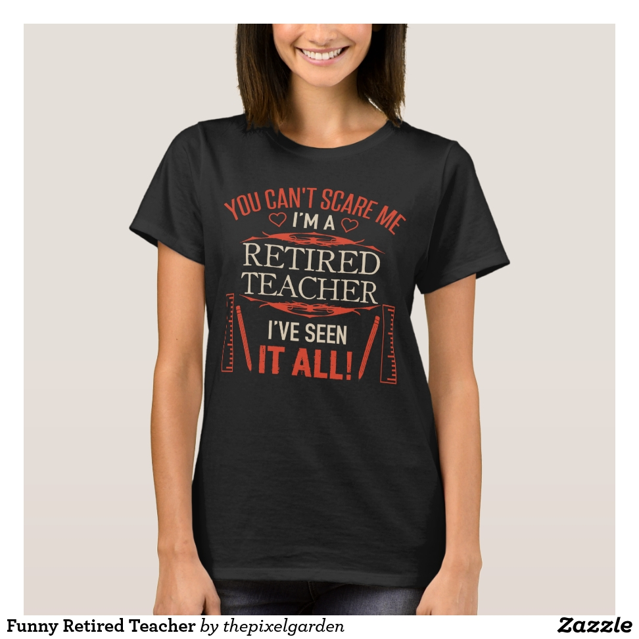 Funny Retired Teacher T-Shirt - Best Selling Long-Sleeve Street Fashion Shirt Designs