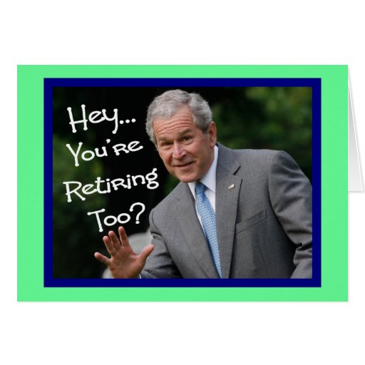 Funny Retirement Cards---Bush'ism humor
