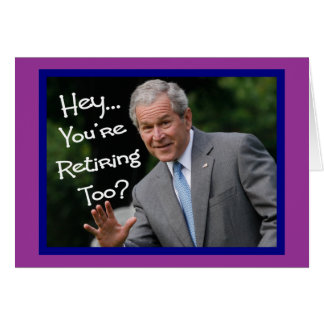 Funny Retirement Cards---Bush'ism humor Greeting Card