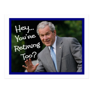 Funny Retirement Cards---Bush'ism humor Postcard
