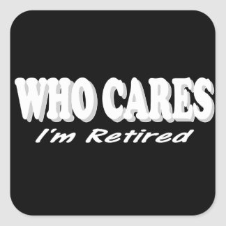 Funny Retirement Design. Who Cares, I'm Retired Sticker