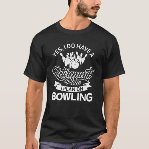 Funny Retirement Plan Bowling T_Shirt