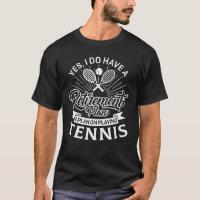 Funny Retirement Plan Tennis T-Shirt