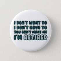 Funny Retirement Quote Pinback Button