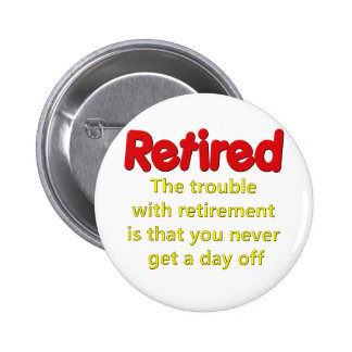 Funny Retirement Saying 2 Inch Round Button