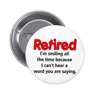 Funny Retirement Saying Pinback Buttons
